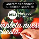 Queremos conocer tu opinión sobre el Mercado Urbano